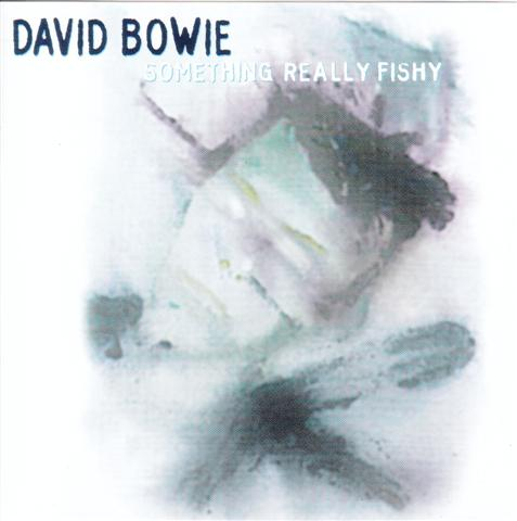 davidbowie-something-fishy